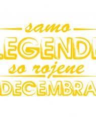 00120003 samo legende so rojene decembra za web jpg